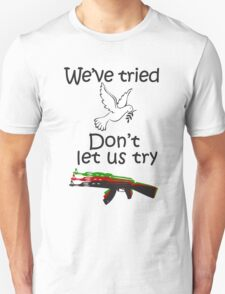 We've tried peace, don't let us try guns T-Shirt
