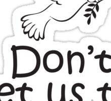 We've tried peace, don't let us try guns Sticker