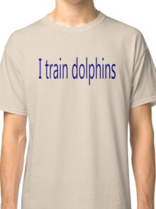 Dolphin Trainer Classic T-Shirt
