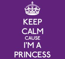 Keep Calm cause I'm a Princess (White) by OhMyDog