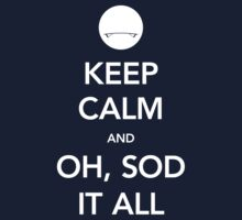 Keep Calm and...Oh, Sod It All by M Dean Jones