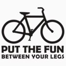 PUT THE FUN BETWEEN YOUR LEGS by PaulHamon