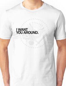 I Want You Around Unisex T-Shirt
