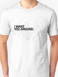 I Want You Around T-Shirt