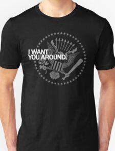 I Want You Around  (white print) T-Shirt