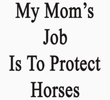 My Mom's Job Is To Protect Horses by supernova23