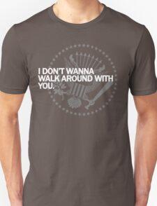 Don't Wanna Walk Around  T-Shirt