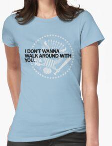 Don't Wanna Walk Around (light shirts) T-Shirt