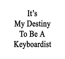 It's My Destiny To Be A Keyboardist Photographic Print