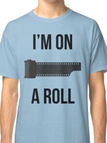 I'm on a Roll Classic T-Shirt