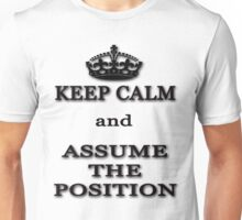 Keep Calm and Assume the Position Unisex T-Shirt