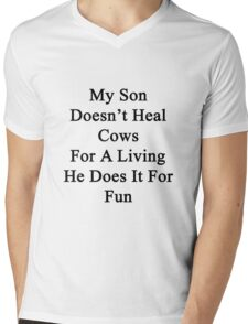My Son Doesn't Heal Cows For A Living He Does It For Fun Mens V-Neck T-Shirt