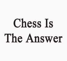 Chess Is The Answer by supernova23