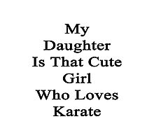 My Daughter Is That Cute Girl Who Loves Karate  Photographic Print