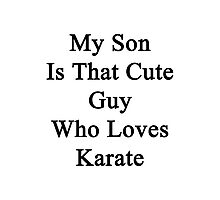 My Son Is That Cute Guy Who Loves Karate Photographic Print