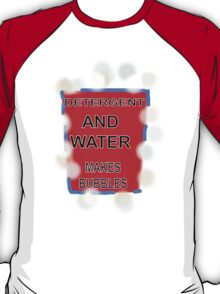 DETERGENT AND WATER MAKES BUBBLES   TEE/KIDS TEE/STICKER T-Shirt