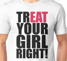 TREAT YOUR GIRL RIGHT! Unisex T-Shirt