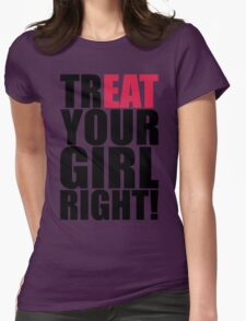 TREAT YOUR GIRL RIGHT! Womens Fitted T-Shirt