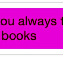 Why you always talking about books? Sticker