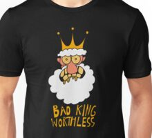 Bad King Worthless Unisex T-Shirt