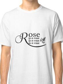 Rose is a Rose is a Rose is a Rose Classic T-Shirt