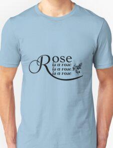 Rose is a Rose is a Rose is a Rose Unisex T-Shirt