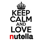 Keep Calm and Love Nutella by HeavenGirl