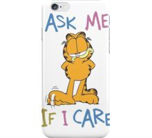 Garfield - Ask Me If I Care iPhone Case/Skin