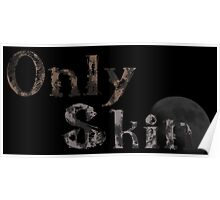 Only Skin Poster