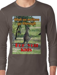 What we mothers go through Long Sleeve T-Shirt
