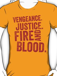 Vengeance. Justice. Fire and Blood. T-Shirt
