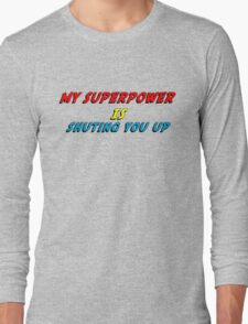 My Superpower Is Shuting You Up (T-Shirt & Sticker) Long Sleeve T-Shirt