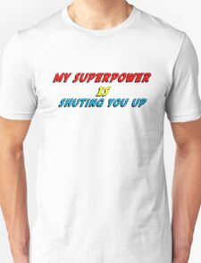 My Superpower Is Shuting You Up (T-Shirt & Sticker) Unisex T-Shirt
