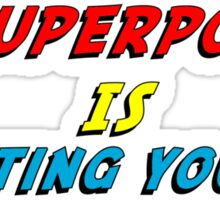 My Superpower Is Shuting You Up (T-Shirt & Sticker) Sticker