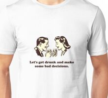 Get Drunk and Make Bad Decisions Unisex T-Shirt