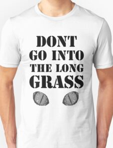 Don't go into the long grass! T-Shirt