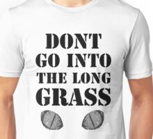Don't go into the long grass! Unisex T-Shirt