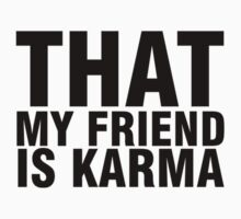 THAT MY FRIEND IS KARMA Kids Clothes