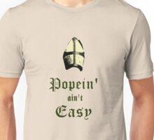 Popein' ain't Easy Unisex T-Shirt