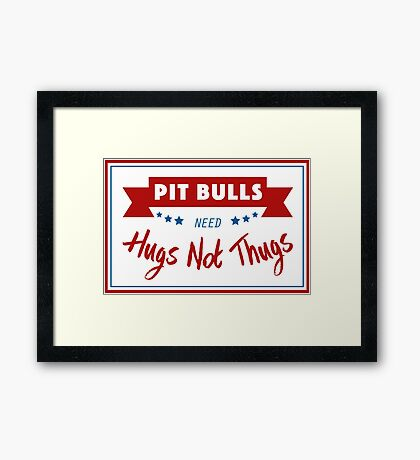 Pit Bulls Need Hugs Not Thugs Framed Print