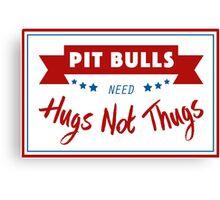 Pit Bulls Need Hugs Not Thugs Canvas Print