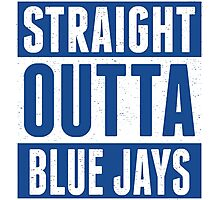 Straight Outta Blue Jays Photographic Print