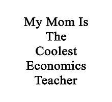 My Mom Is The Coolest Economics Teacher Photographic Print