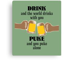 Drink and the World Drinks With You Canvas Print