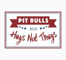 Pit Bulls Need Hugs Not Thugs by digitalinkblot