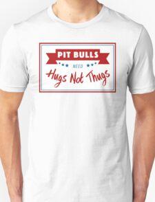 Pit Bulls Need Hugs Not Thugs T-Shirt