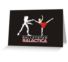 Balletstar Galactica Greeting Card
