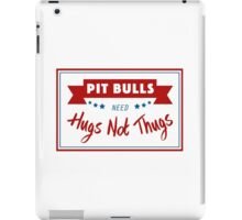 Pit Bulls Need Hugs Not Thugs iPad Case/Skin