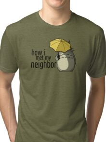 How I Met My Neighbor Tri-blend T-Shirt