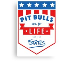 Pit Bulls are for life not for status Canvas Print